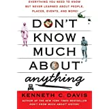 Don't Know Much About Anything: Everything You Need to Know but Never Learned About People, Places, Events, and...
