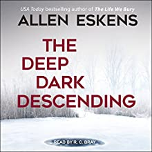The Deep Dark Descending Audiobook by Allen Eskens Narrated by R. C. Bray