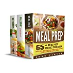 Meal Prep: 3 Manuscripts - Meal Prep, Ketogenic Diet, Paleo Diet Cookbook | John Carter