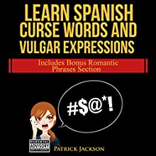 Learn Spanish Curse Words and Vulgar Expressions Audiobook by Patrick Jackson Narrated by Jose Rivera, Maria Lopez, Gary Milholland, Amanda DiMichele