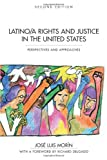 Latino/a Rights and Justice in the United States : Perspectives and Approaches, Second Edition, Morin, Jose#769; Luis, 1594604061