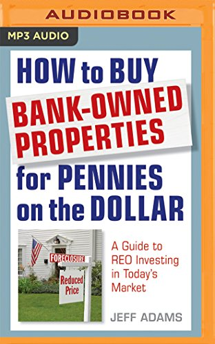How to Buy Bank-Owned Properties for Pennies on the Dollar: A Guide To REO Investing In Today's Market