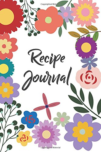 Download Recipe Journal: Recipe Journal Flower Garden - Blank Cookbook to Write In Family Recipes - Gift for Foodies, Chefs and Cooks (Best Blank Cookbook Recipes & Notes) (Volume 4) pdf