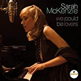 We Could Be Lovers by Sarah Mckenzie
