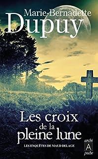 Les croix de la pleine lune : les enquêtes de Maud Delage, Dupuy, Marie-Bernadette