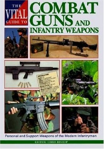 The Vital Guide to Combat Guns and Infantry Weapons David Donald