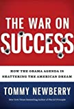 The War On Success: How the Obama Agenda Is Shattering the American Dream