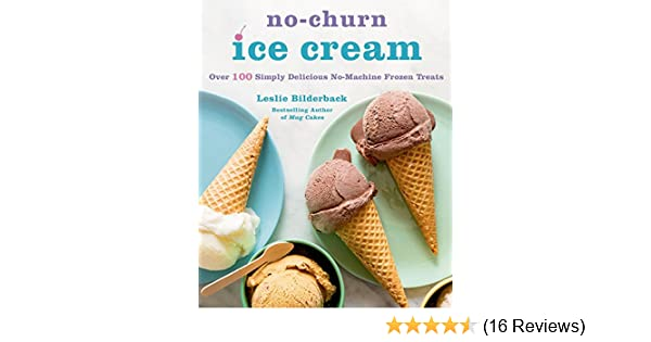 No-Churn Ice Cream: Over 100 Simply Delicious No-Machine Frozen Treats - Kindle edition by Leslie Bilderback. Cookbooks, Food & Wine Kindle eBooks ...