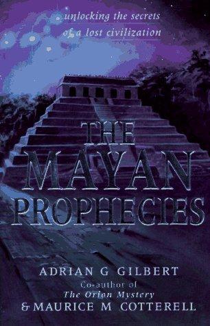 The Mayan Prophecies : Unlocking the Secrets of a Lost Civilization