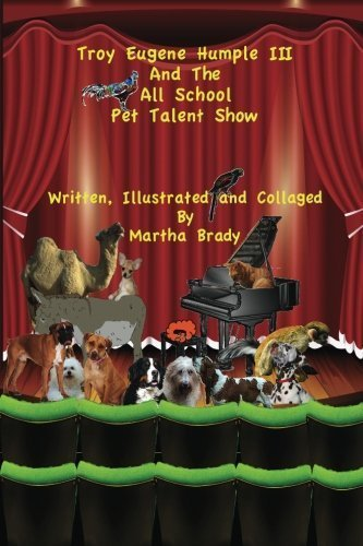 Troy Eugene Humple III and the All School Pet Talent Show (Volume 1) by Martha Brady - Troy Shopping Mall