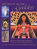 The Heart of the Goddess: Art, Myth and Meditations of the World's Sacred Feminine
