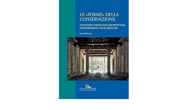 Le «forme» della conservazione: Intenzioni e prassi dellarchitettura contemporanea per il restauro (Italian Edition) eBook: Resta, Sara Di: Amazon.es: Tienda Kindle