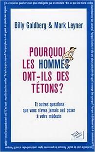 Pourquoi les hommes ont-ils des tétons ? : ...Et autres questions que vous n'avez jamais osé poser à votre médecin par Mark Leyner