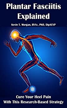 Plantar Fasciitis Explained: Cure Your Heel Pain With This Research-Based Strategy by [Morgan, Kevin Thomas]
