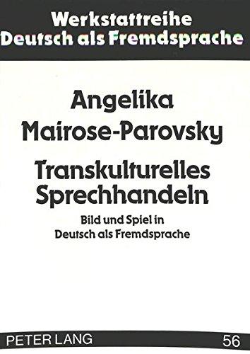 Transkulturelles Sprechhandeln: Bild und Spiel in Deutsch als Fremdsprache (Werkstattreihe Deutsch als Fremdsprache) (German Edition) by Peter Lang GmbH, Internationaler Verlag der Wissenschaften