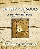 Satisfy Our Souls, Frances E. Worthington, 1414107609