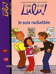 C'est la vie Lulu ! Tome 10 : Je suis rackettée par Florence Dutruc-Rosset