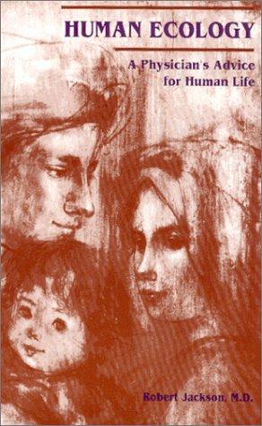 Human Ecology : A Physician's Advice for Human Life - Robert L. Jackson