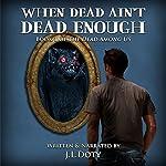 When Dead Ain't Dead Enough: The Dead Among Us | J. L. Doty