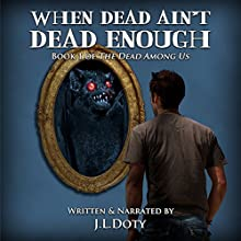 When Dead Ain't Dead Enough: The Dead Among Us Audiobook by J. L. Doty Narrated by J. L. Doty