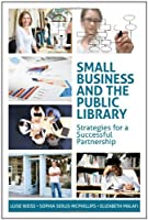 Small Business and the Public Library: Strategies for a Successful Partnership (ALA Editions) Front Cover
