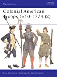 Colonial American Troops 1610-1774 (2), Rene Chartrand, 184176325X