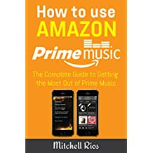 How to Use Amazon Prime Music: The Complete Guide to Getting the Most Out of Prime Music