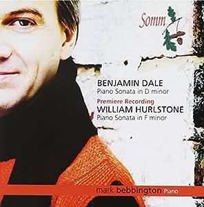 Benjamin Dale: Piano Sonata in D Minor / William Hurlstone: iano Sonata in F Minor