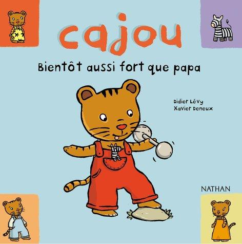 Cajou: Cajou, Bientot Aussi Fort Que Papa (French Edition)