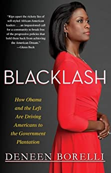 Blacklash: How Obama and the Left Are Driving Americans to the Government Plantation by [Borelli, Deneen]