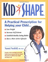 KidShape : A Practical Prescription for Helping Your Child Lose Weight, Increase Self-Esteem, Establish Healthy Eating Habits, Have a More Active Lifestyle