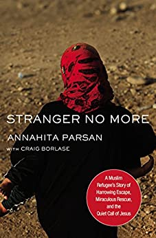 Stranger No More: A Muslim Refugee's Story of Harrowing Escape, Miraculous Rescue, and the Quiet Call of Jesus by [Parsan, Annahita]