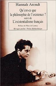Qu'est-ce que la philosophie de l'existence ? Suivi de 'L'Existentialisme français' par Hannah Arendt