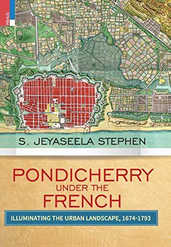 Pondicherry Under the French: Illuminating the Urban Landscape 1674-1793