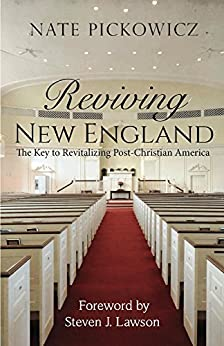 Reviving New England: The Key to Revitalizing Post-Christian America by [Pickowicz, Nate]