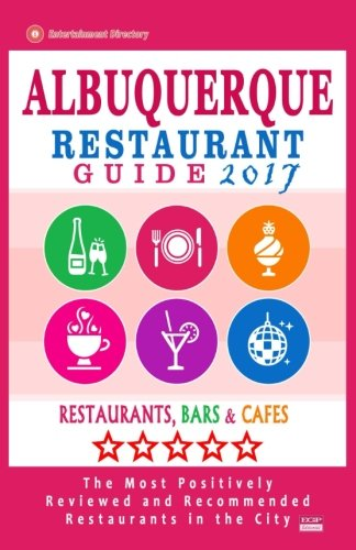 Download Albuquerque Restaurant Guide 2017: Best Rated Restaurants in Albuquerque, New Mexico - 500 Restaurants, Bars and Cafés recommended for Visitors, 2017 ebook