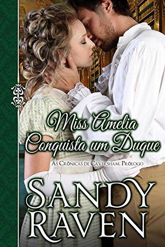 Miss Amelia Conquista um Duque, As Crônicas de Caversham, Prologo por [Raven, Sandy]