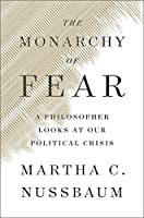 The Monarchy of Fear: A Philosopher Looks at Our Political Crisis
