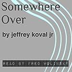 Somewhere Over | Jeffrey Koval Jr.