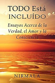 Todo Está Incluído - Ensayos Acerca de la Verdad, el Amor y la Consciencia (Spanish Edition) by [Nirmala]