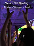 We Are Still Standing - Stories of Women in Black
