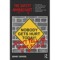 The Safety Anarchist: Relying on human expertise and innovation, reducing bureaucracy and compliance (English Edition)