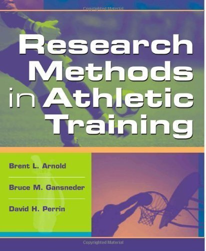 Research Methods in Athletic Training 1st (first) Edition by Arnold PhD ATC, Brent L., Gansneder PhD, Bruce M., Perrin P published by F.A. Davis Company (2004)