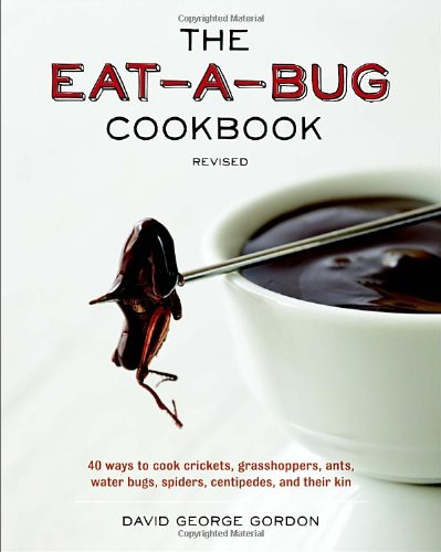 The Eat-a-Bug Cookbook, Revised: 40 Ways to Cook Crickets, Grasshoppers, Ants, Water Bugs, Spiders, Centipedes, and Their Kin