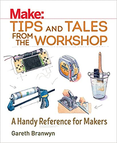 Make - Tips and Tales from the Workshop - A Handy Reference for Makers