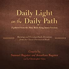 Daily Light on the Daily Path (Updated from the Holy Bible King James Version): Morning and Evening Daily Devotions from the Classic Devotional Book Audiobook by Samuel Bagster (compilation), Jonathan Bagster (compilation) Narrated by Christopher Glyn
