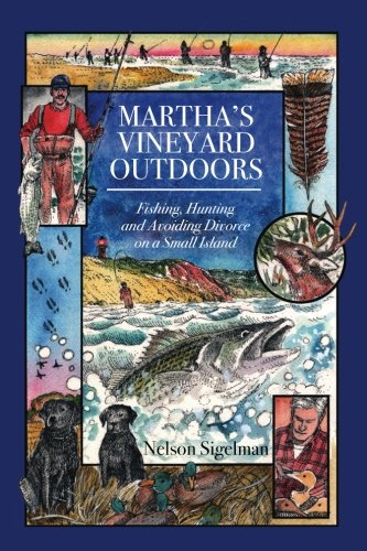 Martha's Vineyard Outdoors: Fishing, Hunting and Avoiding Divorce on a Small Island