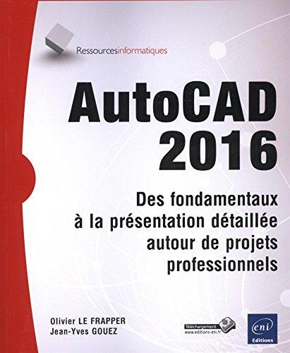 AutoCAD 2016 ; des fondamentaux à la présentation détaillée