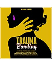 Trauma Bonding: The Step-by-Step Guide to Learn How to Overcome Anxiety, Psychological Abuse, & a Narcissistic Relationship to Finally Enjoy Life. Discover How to Treat PTSD | Q&A and Case Studies