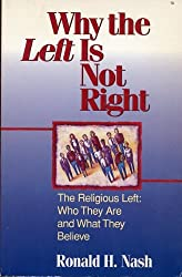 Why the Left Is Not Right: The Religious Left : Who They Are and What They Believe